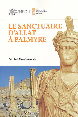 Michal Gawlikowski, Le sanctuaire d'Allat à Palmyre, PAM Monograph Series volume 8, Polish Centre of Mediterranean Archaeology, University of Warsaw 2017