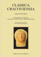 Leadership in Antiquity, Language - Institutions - Representations, ed. by J. Janik, A. Kleczar, Classica Cracoviensia XV (2012), Ksiegarnia Akademicka, Krakow 2012