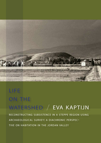 Eva Kaptijn, Life on the watershed, Reconstructing Subsistence in a Steppe Region Using Archaeological Survey: a Diachronic Perspective on Habitation in the Jordan Valley, Sidestone Press 2009