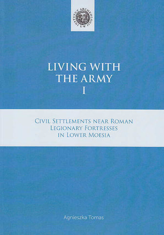 Agnieszka Tomas, Living with the Army I, Civil Settlements near Roman Legionary Fortresses in Lower Moesia, Institute of Archaeology, University of Warsaw, Warsaw 2017