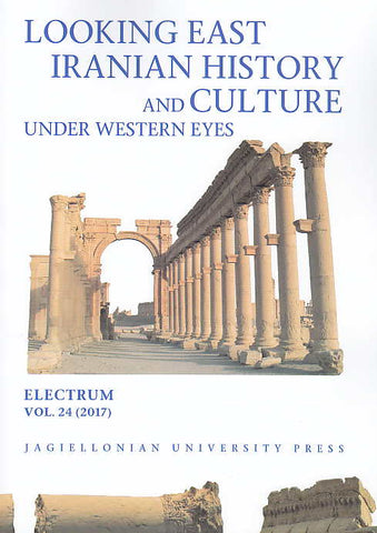 Looking East, Iranian History and Culture under Western Eyes, Electrum, vol. 24 (2017), edited by Edward Dabrowa, Jagiellonian University Press, Cracow 2017