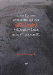 A. Maczynska, Lower Egyptian Communities and Their Interactions with Southern Levant in the 4th Millennium BC, Studies in African Archaeology, vol. 12, Poznan Archaeological Museum 2013