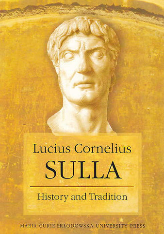 Lucius Cornelius Sulla, History and Tradition, (ed. by) D. Slapek, I. Luc, Maria Curie-Sklodowska University Press, Lublin 2013