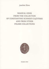 Joachim Sliwa, Magical Gems from the Collection of Constantine Schmidt-Ciazynski and from other Polish Collections, Archeobooks, Krakow 2014