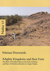 Mariusz Drzewiecki, Nubia VI, Mighty Kingdoms and their Forts, The Role of Fortified Sites in the Fall of Meroe and Rise of Medieval Realms in Upper Nubia, IKSiO PAN, Warsaw 2016