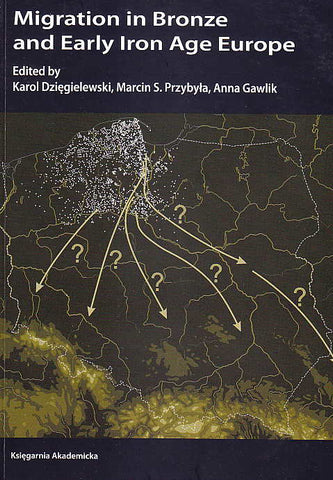 Migration in Bronze and Early Iron Age Europe, Edited by Karol Dziegielewski, Marcin S. Przybyla, Anna Gawlik, Krakow 2010