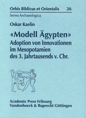 "Oskar Kaelin, ""Model Agypten"", Adoption von Innovationen im Mesopotamien des 3. Jahrtausends v. Chr., Orbis Biblicus et Orientalis 26, Universitatsverlag, Freiburg, Schweiz, Vandenhoeck & Ruprecht, Gottingen, 2006"