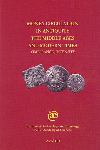 Money Circulation in Antiquity the Middle Ages and Modern Times. Time, Range, Intensity, International Symposium of the 50 Anniversary of  Wiadomosci Numismatyczne, ed. by S. Suchodolski, Institute of Archaeology and Ethnology Polish Academy of Sciences, Warsaw-Cracow 2007