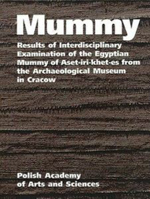 Mummy. Results of Interdisciplinary Examination of the Egyptian Mummy of Aset-iri-khet-es from the Archaeological Museum in Cracow, Polish Academy of Arts and Sciences, Cracow 2001