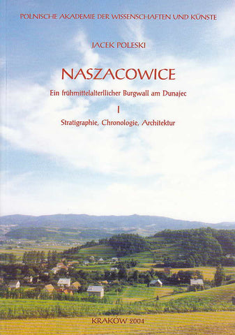 Jacek Poleski, Naszacowice, Ein fruhmittelalterllicher Burgwall am Dunajec, vol. I: Statigraphie, Chronologie, Architektur, Polish Academy of Arts and Sciences, Krakow 2004