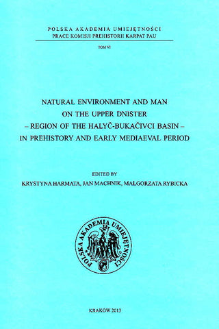 Natural Enviroment and Man on The Upper Dnister, Region of the Halyc-Bukacivci Basin in Prehistory and Early Mediaeval Period, ed. by K. Harmata, J. Machnik, M. Rybicka, Polish Academy of Arts and Sciences, Krakow 2013