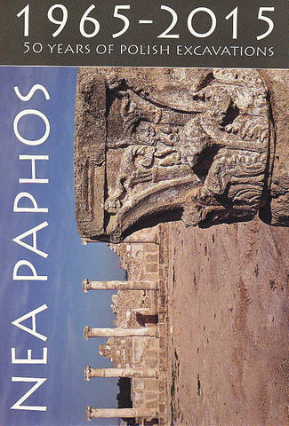 Nea Paphos 1965-2015, 50 Years of Polish Excavations, Publication on the occasion of commemorative exhibition at the Cyprus Museum in Nicosia, PCMA, University of Warsaw, Warsaw 2015