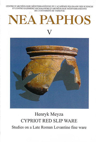 Henryk Meyza, Nea Paphos V, Cypriot Red Slip Ware: Studies on a Late Roman Levantine Fine Ware, Warsaw 2008