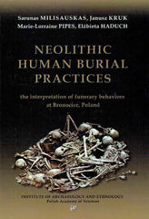 Sarunas Milisauskas, Janusz Kruk, Marie-Lorraine Pipes, Elzbieta Haduk, Neolithic Human Burial Practices, the interpretation of funerary behaviours at Bronocice, Poland, IAE, Polish Academy of Sciences, Krakow 2016