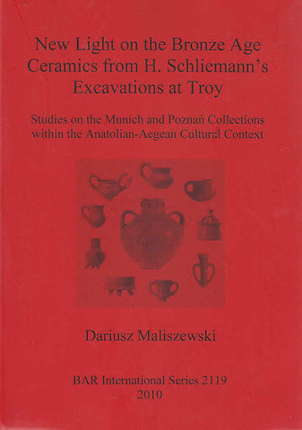 Dariusz Maliszewski, New Light on the Bronze Age Ceramics from H. Schliemann's Excavations at Troy, Studies on the Munich and Poznań Collections within the Anatolian-Aegean Cultural Context, BAR International Series 2119, Oxford 2010