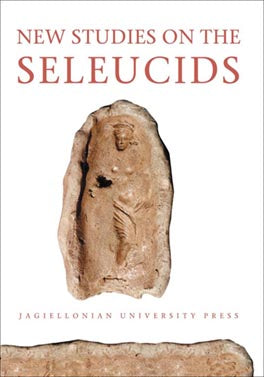 New Studies on the Seleucids, Jagiellonian University Press, Cracow 2011