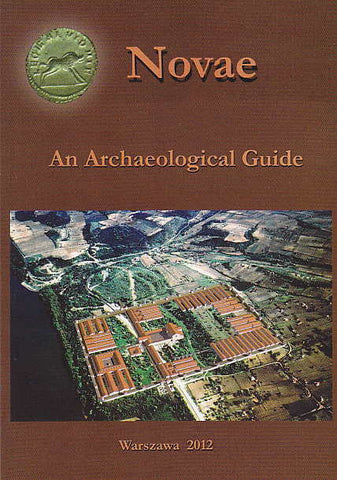 Tadeusz Sarnowski et al., Novae, an archaeological guide to a Roman legionary fortress and early Byzantine town on the Lower Danube (Bulgaria), Institute of Archaeology, University of Warsaw, Warsaw 2012
