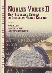Adam Lajtar, Grzegorz Ochala, Jacques van der Vliet (edd.), Nubian Voices II, New Texts and Studies on Christian Nubian Culture, JJP Supplement vol. 27, Warsaw 2015