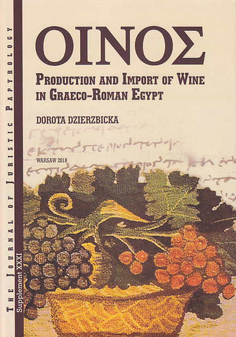 Dorota Dzierzbicka, ΟΙΝΟΣ, Production and Import of Wine in Graeco-Roman Egypt, JJP Supplement, vol. 31, Warsaw 2018