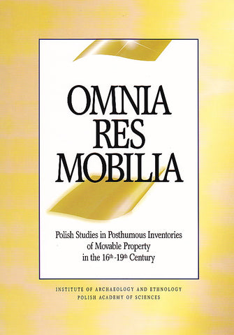 Omnia Res Mobilia: Polish Studies in Posthumous Inventories of Movable Property in the 16th-19th Century, ed. by J. Kruppe, A. Pospiech, Institute of Archaeology and Ethnology Polish Academy of Sciences, Warsaw 1999