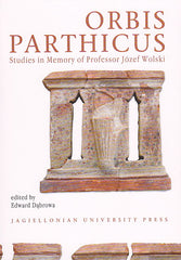 Orbis Parthicus. Studies in Memory of Professor Jozef Wolski, ed. by E. Dabrowa, Jagiellonian University Press, Cracow 2009