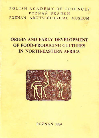 Origin and Early Development of  Food – Producing Cultures in North-Eastern Africa, Studies in African Archaeology, vol. 1, edited by L. Krzyzaniak and M. Kobusiewicz, Poznan Archaeological Museum 1984