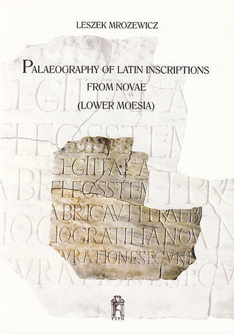 L. Mroziewicz, Paleography of Latin Inscriptions from Novae (Lower Moesia), Poznan 2010