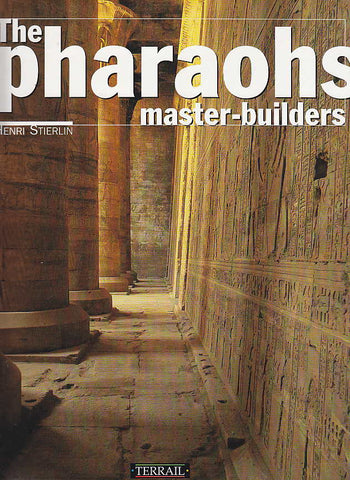 Henri Stierlin, The Pharaohs Master-Builders, Editions Pierre Terrail, Paris 2001
