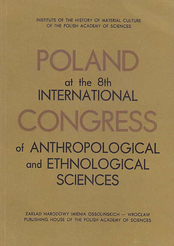 Poland at the 8th International Congress of Anthropological and Ethnological Sciences, ed. by W. Dynowski, Library of Polish Ethnography, vol. 16, Zaklad Narodowy im. Ossolińskich, Wroclaw 1968