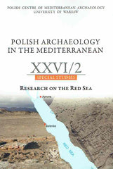 Polish Archaeology in the Mediterranean XXVI/2, Special Studies, Research on the Red Sea, Polish Centre of Mediterranean Archaeology, University of Warsaw 2017