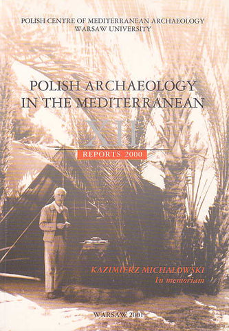 Polish Archaeology in the Mediterranean XII, Reports 2000, Kazimierz Michalowski In memoriam, Polish Centre of Mediterranean Archaeology, University of Warsaw 2001