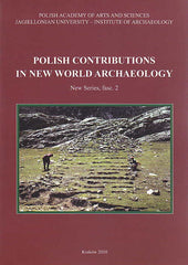 Polish Contributions in New World Archaeology, New Series, fasc. 2, ed. by Janusz K. Kozlowski and Jaroslaw Zralka, Krakow 2010
