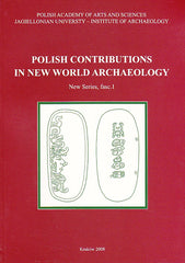 Polish Contributions in New World Archaeology. New series, fasc. 1, ed. by J.K.Kozlowski and J. Zralka, Krakow 2008