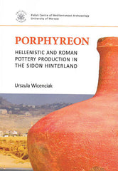 Urszula Wincenciak, Porphyreon, Hellenistic and Roman Pottery Production in the Sidon Hinterland, PAM Monograph Series volume 7, Polish Centre of Mediterranean Archaeology, University of Warsaw 2016