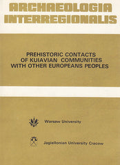Archaeologia Interregionalis, Prehistoric Contacts of Kuiavian Communities with other European Peoples, ed. by A. Cofta-Broniewska, Warsaw University 1989