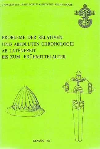 Probleme der relativen und absoluten Chronologie ab Latenzei bis zum Fruhmittelalter. Materialen des III. Internationalen Symposiums: Grundprobleme der fruhgeschichtlichen Entwicklung im nordlichen Mitteldonaugebiet, Krakow 1992