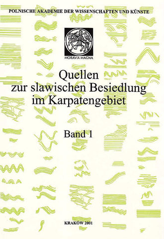 Quellen zur slawischen Besiedlung im Karpatengebiet, Band 1, ed. by M. Parczewski, Polish Academy of Arts and Sciences, Krakow 2001