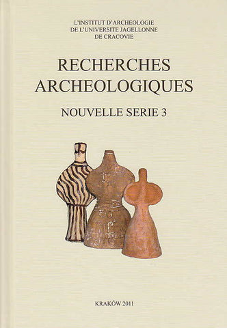 Recherches Archeologiques, Nouvelle serie 3, Institute of Archaeology of the Jagiellonian University, Krakow 2011