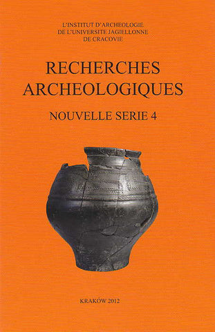 Recherches Archeologiques, Nouvelle serie 4, Institute of Archaeology of the Jagiellonian University, Krakow 2012