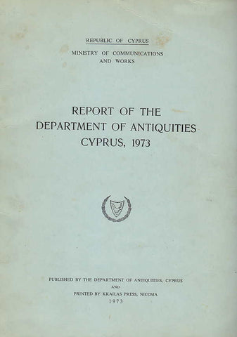 Report of the Department of Antiquities Cyprus, 1973, Republic of Cyprus, Ministry of Communications and Works, 1973