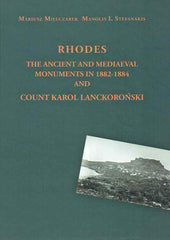 Mariusz Mielczarek, Manolis I. Stefanakis, Rhodes, The Ancient and Mediaeval Monuments in 1882-1884 and Count Karol Lanckoronski, IAE PAN, Warsaw 2019