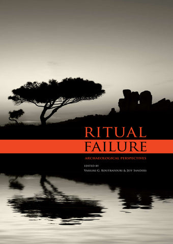 Ritual Failure, Archaeological Perspectives, edited by Vasiliki G. Koutrafouri, Jeff Sanders, Sidestone Press 2013