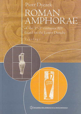 Piotr Dyczek, Roman Amphorae of the 1st-3rd centuries AD found on the Lower Danube, Typology, Warsaw University Press, Warsaw 2001