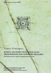 Teresa Stawiarska, Roman and Early Byzantine Glass from Romania and Northern Bulgaria, Archaeological and Technological Study, Polish Academy of Sciences, Warsaw 2014