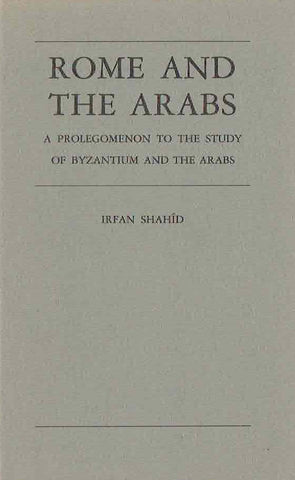 Irfan Shahid, Rome and the Arabs, A prolegomenon to the Study of Byzantium and the Arabs, Washington D.C. 1984