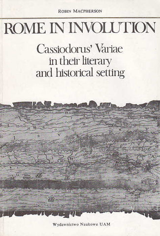 Robin Macpherson, Rome in Involution, Cassiodorus' Variae in their Literary and Historical Setting, UAM, Poznan 1989