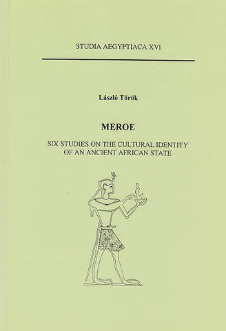 Laszlo Torok, Meroe, Six Studies on the Cultural identity of an Ancient African State, Studia Aegyptiaca XVI, Budapest 1995