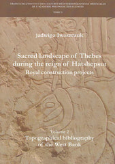 Jadwiga Iwaszczuk, Sacred Landscape of Thebes during the Reign of Hatshepsut, Royal Construction Projects, Volume 2, Topographical Bibliography of the West Bank, Travaux de l`Institut des Cultures Méditerranéennes et Orientales de l`Académie Polonaise des Sciences 3, Varsovie 2016