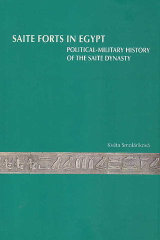 Kveta Smolarikova, Saite Forts in Egypt, Political-Military History of the Saite Dynasty, Prague 2008
