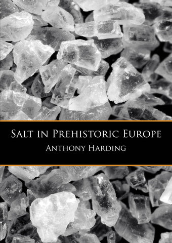 Anthony Harding, Salt in Prehistoric Europe, Sidestone Press 2013